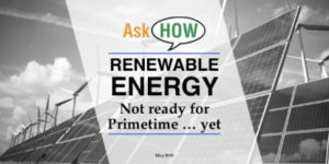 Renewable Energy, Not Ready for Primetime ... Yet
